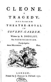Cleone: A Tragedy. As it is Acted at the Theatre-Royal in Covent-Garden