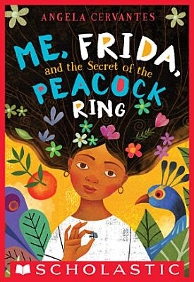 Me  Frida  and the Secret of the Peacock Ring