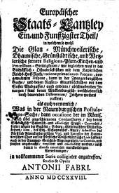 Europäische Staats-Cantzley: darinnen zum Behuff der neuesten politischen-, Kirchen- und Reichshistorie was sowohl in Religions-Angelegenheiten merckwürdiges vorgefallen als in Staats- und Reichs-Geschäfften vor kurztem abgehandelt worden und zum Vorschein gekommen ist, Band 51
