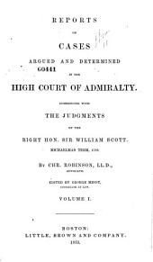 Reports of cases argued and determined in the High Court of Admiralty: commencing with the judgments of the Right Hon. Stephen Lushington, Volumes 1-2