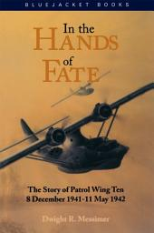 In the Hands of Fate: The Story of Patrol Wing Ten, 8 December 1941 - 11