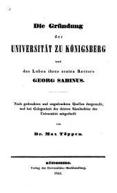 Die Gründung der Universität zu Königsberg und das Leben ihres ersten Rectors Georg Sabinus