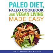Paleo Diet, Paleo Cookbook and Vegan Living Made Easy: Paleo and Natural Recipes New for 2015