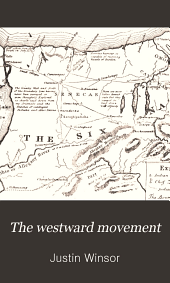 The Westward Movement: The Colonies and the Republic West of the Alleghanies, 1763-1798. With Full Cartographical Illustrations from Contemporary Sources