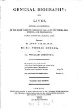 General biography; or, Lives, critical and historical, of the most eminent persons of all ages, countries, conditions and professions, chiefly composed by J. Aikin and W. Enfield