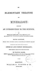 An Elementary Treatise on Mineralogy: Comprising an Introduction to the Science
