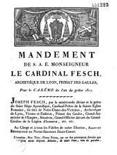 Mandement de S. A. E. Monseigneur le cardinal Fesch, archevêque de Lyon, primat des Gaules, pour le carême de l'an de grâce 1811