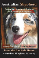 Australian Shepherd, Australian Shepherd Training Book for Dogs and Puppies by D!g This Dog Training