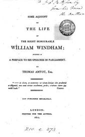Some account of the life of ... William Windham; intended as a preface to his Speeches in parliament