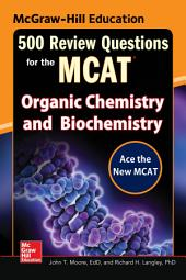 McGraw-Hill Education 500 Review Questions for the MCAT: Organic Chemistry and Biochemistry: Edition 2