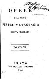 Opere dell'Abate Pietro Metastasio, poeta cesareo: Volumi 11-12