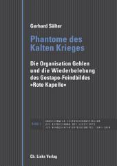 """Phantome des Kalten Krieges: Die Organisation Gehlen und die Wiederbelebung des Gestapo-Feindbildes """"Rote Kapelle"""""""