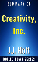 Creativity  Inc   Overcoming the Unseen Forces That Stand in the Way of True Inspiration by Ed Catmull  Amy Wallace    Summarized PDF