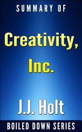 Creativity, Inc.: Overcoming the Unseen Forces That Stand in the Way of True Inspiration by Ed Catmull, Amy Wallace... Summarized