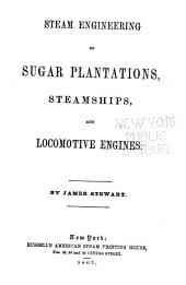 Steam Engineering on Sugar Plantations, Steamships, and Locomotive Engines