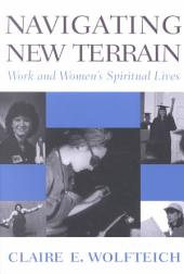 Navigating New Terrain: Work and Women's Spiritual Lives