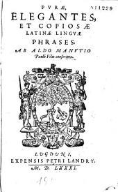 Purae, elegantes, et copiosae latinae linguae phrases, ab Aldo Manutio Paulli filio conscriptae