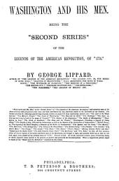 "Washington and His Men: Being the ""second Series"" of the Legends of the American Revolution of ""1776""."