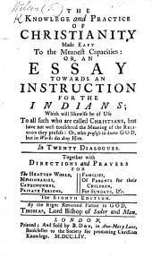The knowledge and practice of Christianity made easy to the meanest capacities: or, An essay towards an instruction for the Indians ... The fifth edition