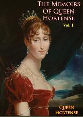 The Memoirs of Queen Hortense: Volume 1