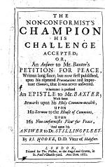 The Non-conformist's Champion His Challenge Accepted, Or an Answer to Mr. Baxter's Petition for Peace