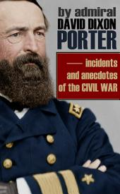 Incidents and Anecdotes of the Civil War (Abridged, Annotated)