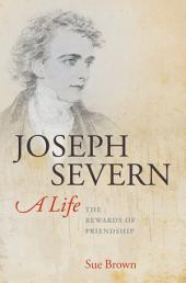 Joseph Severn, A Life: The Rewards of Friendship