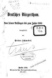 Deutsches Bürgerthum: Von seinen anfängen bis zum Jahre 1808