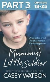 Mummy's Little Soldier: Part 3 of 3: A troubled child. An absent mum. A shocking secret.