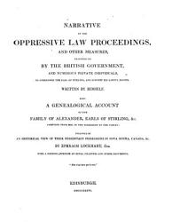 Narrative Of The Oppressive Law Proceedings And Other Measures Resorted To By The British Government And Numerous Private Individuals To Overpower The Earl Of Stirling And Subvert His Lawful Rights Book PDF