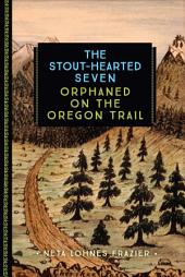 The Stout-Hearted Seven: Orphaned on the Oregon Trail