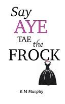 Say Aye Tae The Frock
