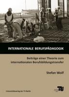 Internationale Berufsp  dagogik   Beitr  ge einer Theorie zum internationalen Berufsbildungstransfer PDF
