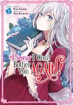I Swear I Won't Bother You Again! (Manga) Vol. 1