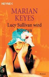 Lucy Sullivan wird heiraten: Roman