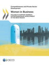 Competitiveness and Private Sector Development Women in Business Policies to Support Women's Entrepreneurship Development in the MENA Region: Policies to Support Women's Entrepreneurship Development in the MENA Region