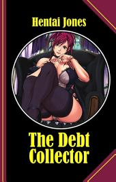 The Debt Collector: This is the Hentai you love!