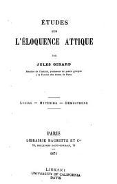 Études sur l'éloquence attique: Lysias, Hypéride, Démosthène
