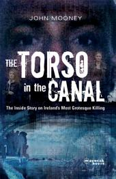 The Torso in the Canal: The Inside Story on Ireland's Most Grotesque Killings