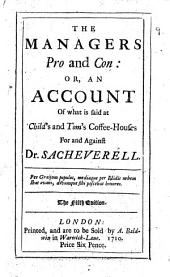 The managers pro and con: or, An account of what is said at Child's and Tom's coffee-houses for and against dr. Sacheverell [by sir J. St. Leger].