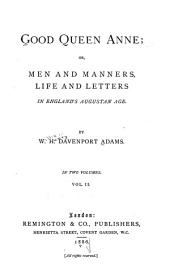 Good Queen Anne: Or, Men and Manners, Life and Letters in England's Augustan Age, Volume 2