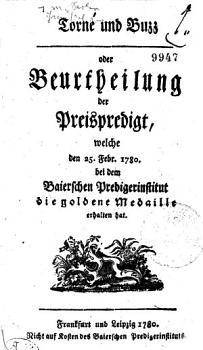 Torn   und Buzz oder Beurtheilung der Preispredigt  welche den 25  Febr  1780 bei dem Baierschen Predigerinstitut die goldene Medaille erhalten hat PDF