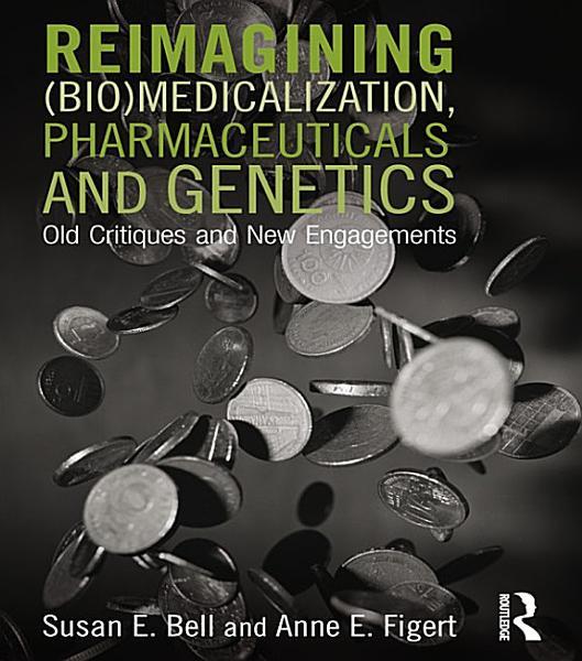 Reimagining (Bio)Medicalization, Pharmaceuticals and Genetics Pdf Book