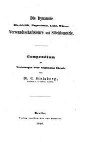 Die Dynamide: Electricität, Magnetismus, Licht, Wärme : Verwandtschaftslehre und Stöchiometrie : Compendium zu Vorlesungen über allgemeine Chemie