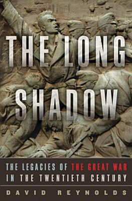 The Long Shadow  The Legacies of the Great War in the Twentieth Century PDF