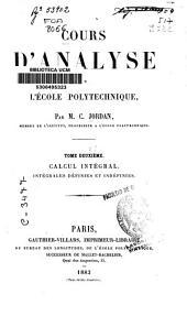 Cours d'analyse de l'École Polytechnique: Calcul intégral. Intégrales définies et indéfinies. T.2, Volume2