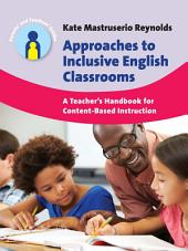 Approaches to Inclusive English Classrooms: A Teacher's Handbook for Content-Based Instruction