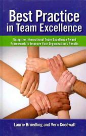 Best Practice in Team Excellence: Using the International Team Excellence Award Framework to Improve Your Organization's Results