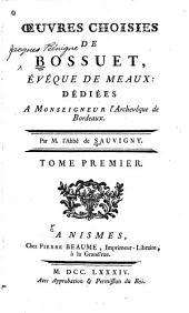 Oeuvre choisies de Bossuet, évêque de Meaux: dédiées à monseigneur l'archeevêque de Bordeaux, Volume1