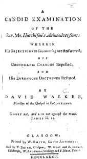 A candid examination of ... Mr Hutchinson's Animadversions: wherein his objections to covenanting are answered; his groundless charges repelled; and his erroneous doctrines refuted